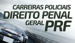 DIREITO PENAL GERAL - CARREIRAS POLICIAIS (ESPECIAL PRF)