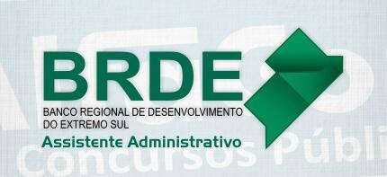 Assistente Administrativo - Banco Regional de Desenvolvimento do Extremo Sul - BRDE
