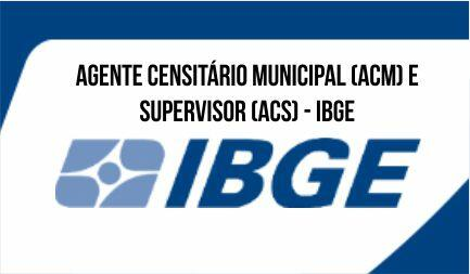 Agente Censitário Municipal (ACM) e Agente Censitário Supervisor (ACS) - IBGE