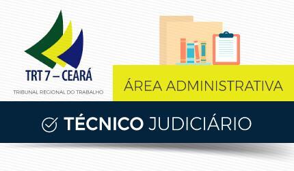 Técnico Judiciário – Área Administrativa do Tribunal Regional do Trabalho do Ceará – TRT CE