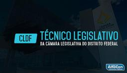 Técnico Legislativo da Câmara Legislativa do Distrito Federal – CLDF
