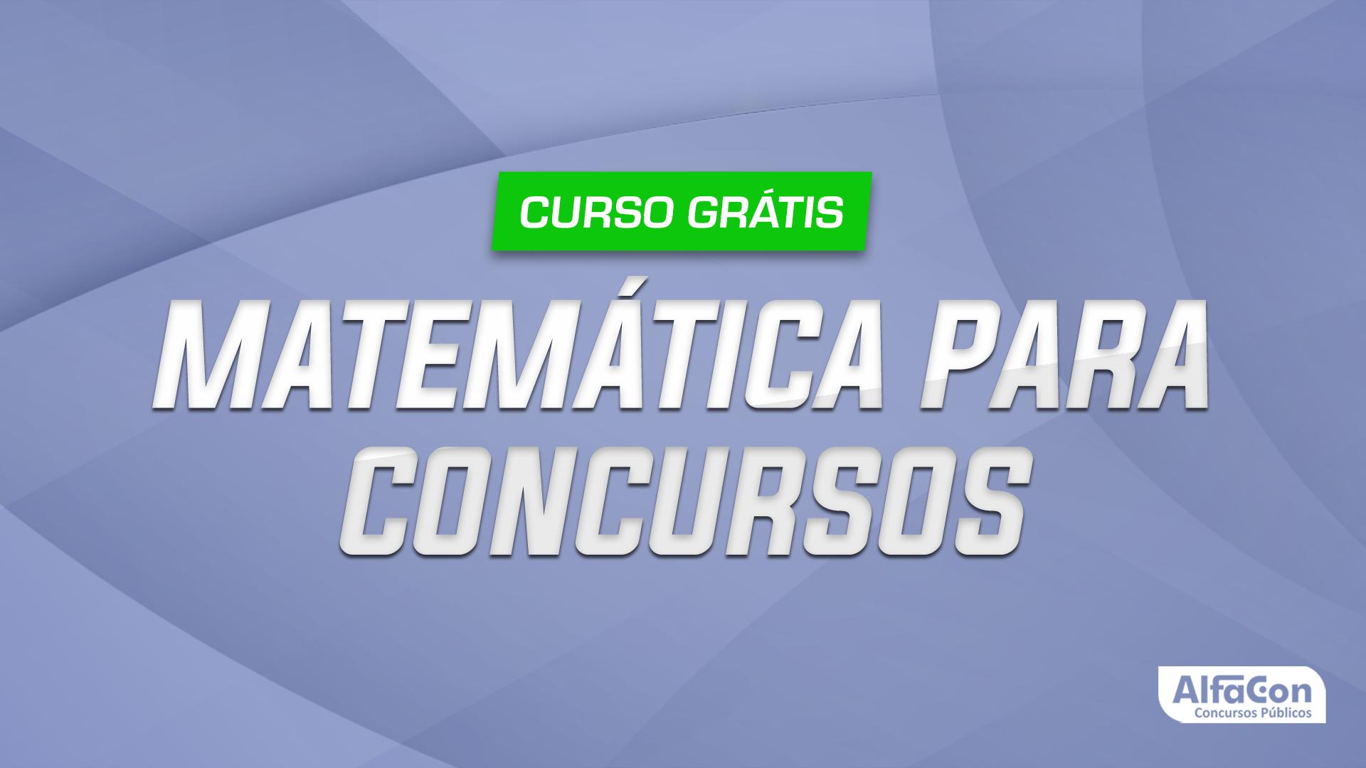 Curso de Matemática Para Concursos - Gratuito