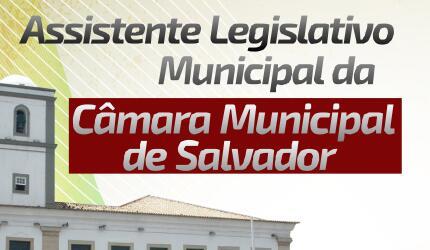 Assistente Legislativo Municipal da Câmara Municipal de Salvador - BA
