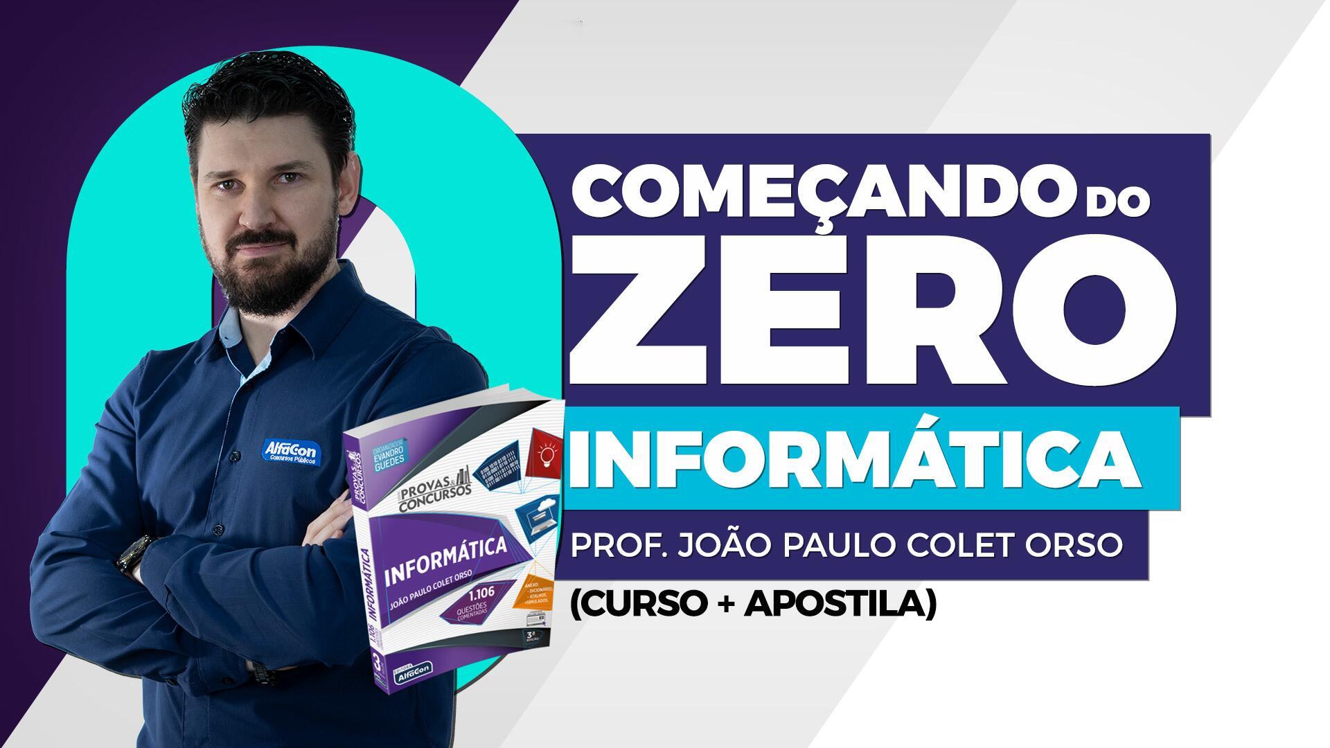 Começando do zero - Informática com o Profº João Paulo Colet Orso (curso + apostila)