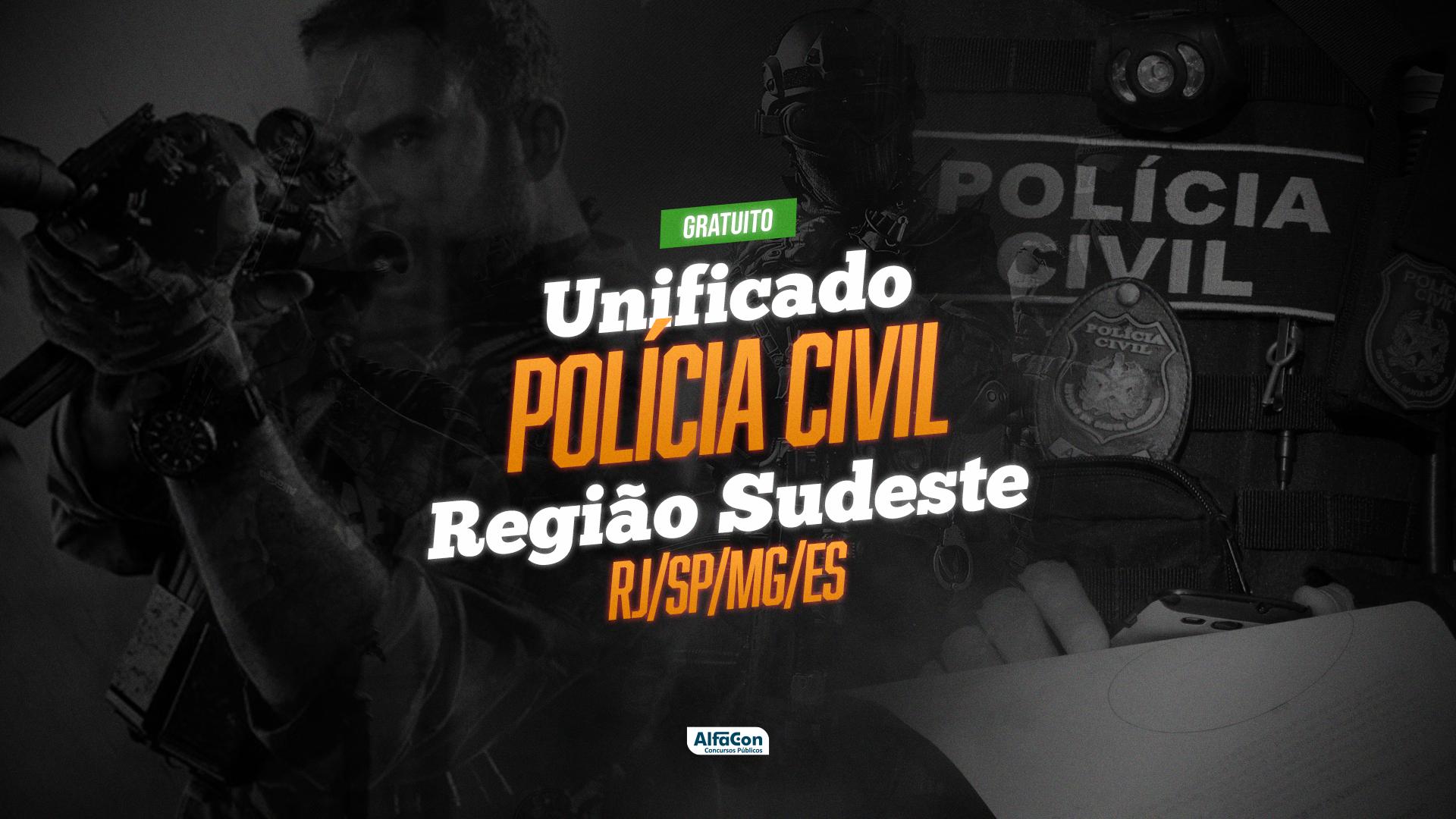 Unificado Polícia Civil - Região Sudeste - GRATUITO