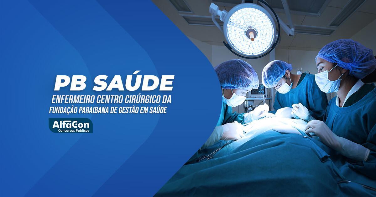 PB Saúde - Enfermeiro Centro Cirúrgico da Fundação Paraibana de Gestão em Saúde