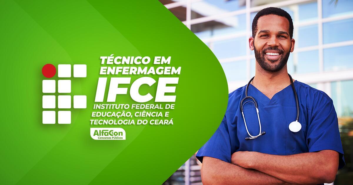 IFCE - Técnico em Enfermagem do Instituto Federal de Educação, Ciência e Tecnologia do Ceará